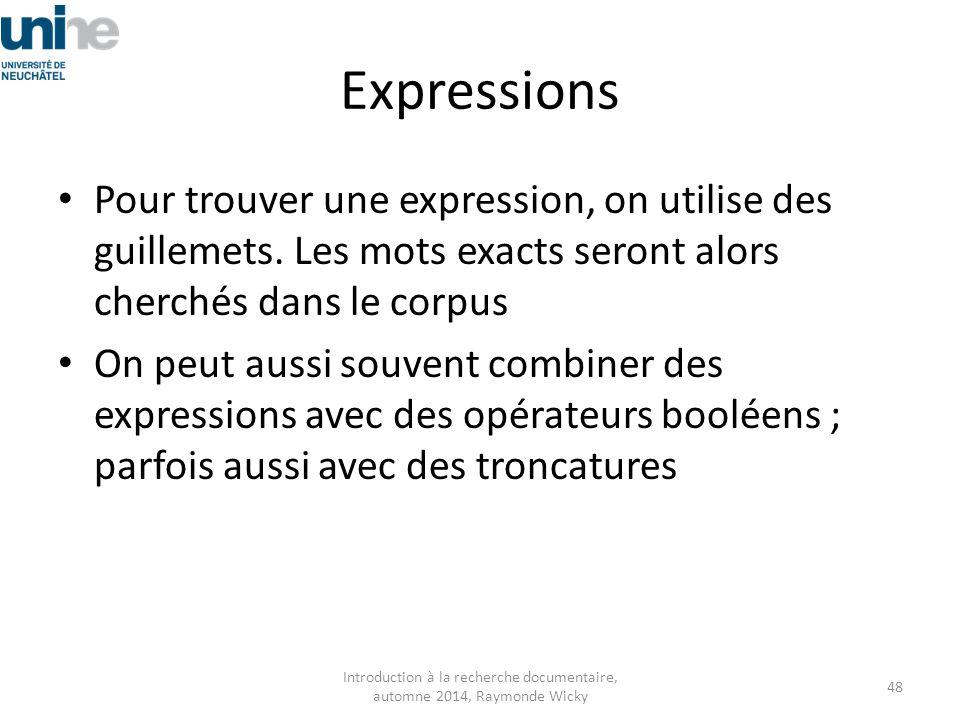Expressions Pour trouver une expression, on utilise des guillemets. Les mots exacts seront alors cherchés dans le corpus On peut aussi souvent combine