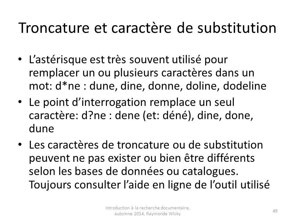 Troncature et caractère de substitution L'astérisque est très souvent utilisé pour remplacer un ou plusieurs caractères dans un mot: d*ne : dune, dine
