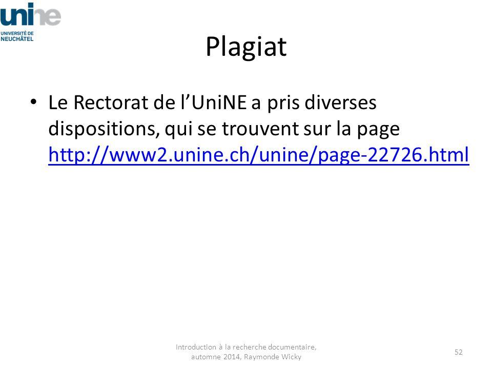 Plagiat Le Rectorat de l'UniNE a pris diverses dispositions, qui se trouvent sur la page http://www2.unine.ch/unine/page-22726.html http://www2.unine.