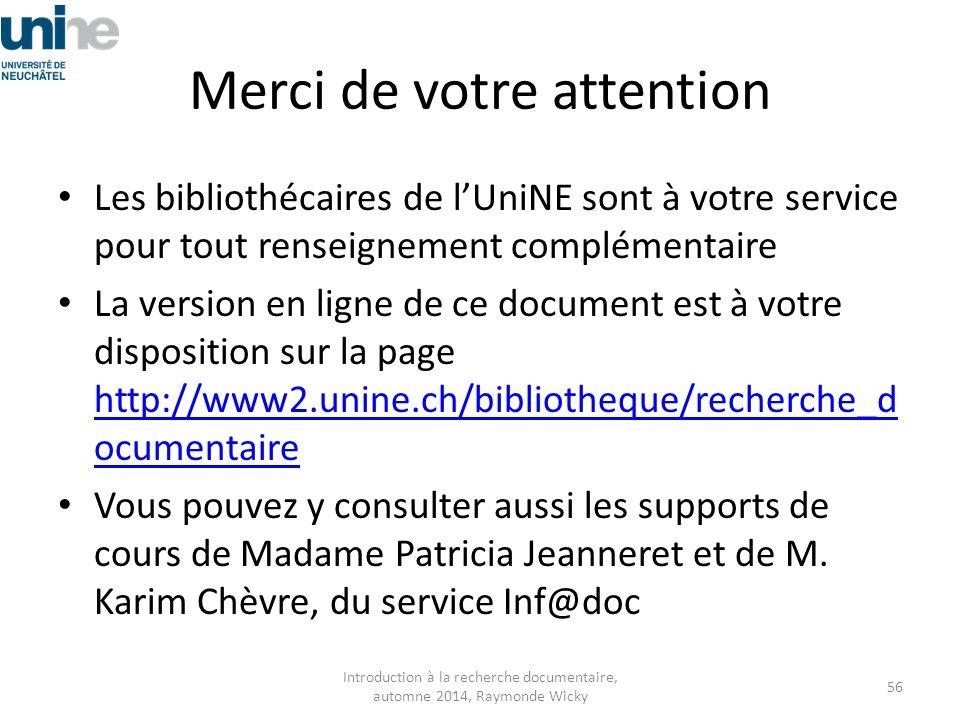 Merci de votre attention Les bibliothécaires de l'UniNE sont à votre service pour tout renseignement complémentaire La version en ligne de ce document
