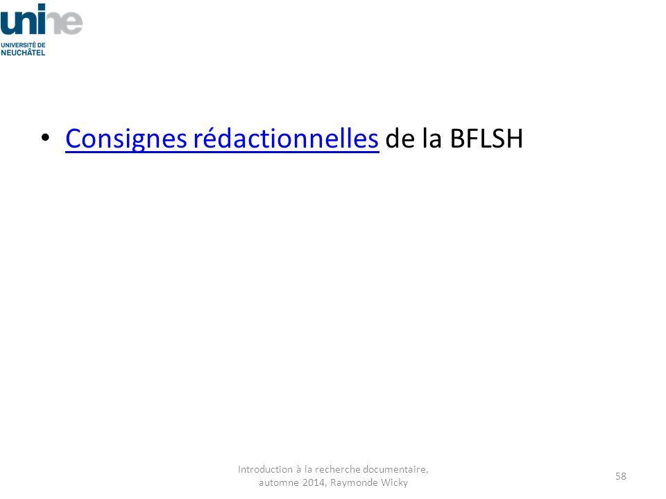 Consignes rédactionnelles de la BFLSH Consignes rédactionnelles Introduction à la recherche documentaire, automne 2014, Raymonde Wicky 58