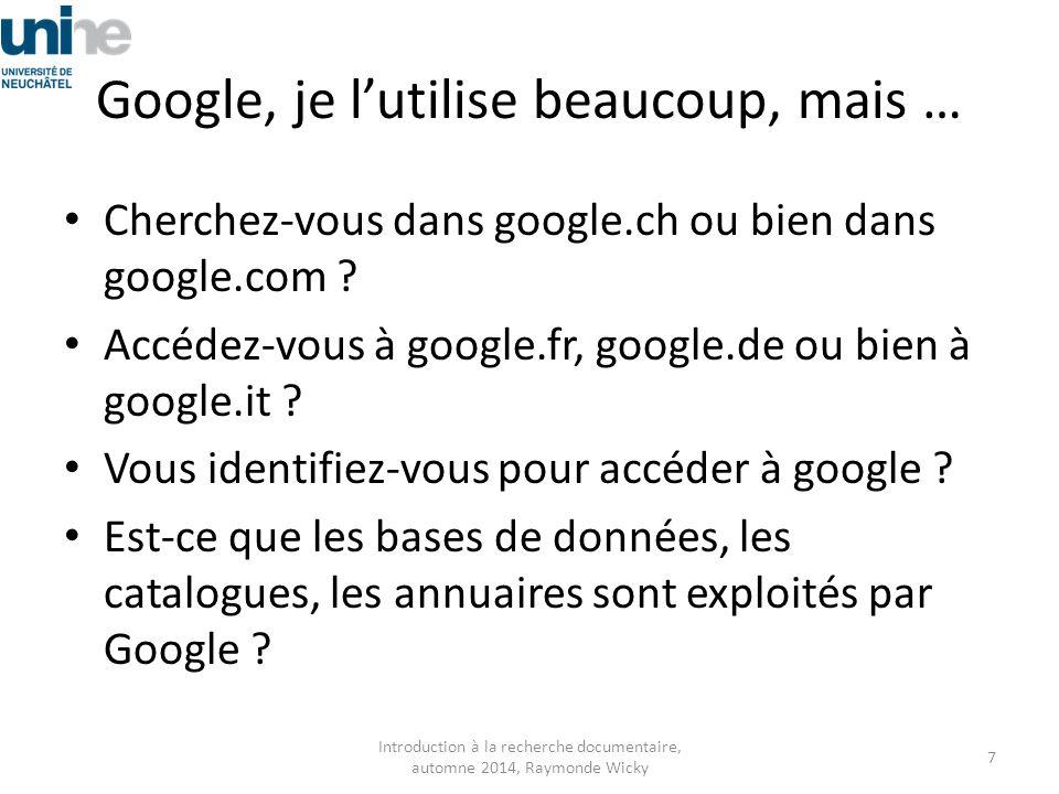 Google, je l'utilise beaucoup, mais … Cherchez-vous dans google.ch ou bien dans google.com ? Accédez-vous à google.fr, google.de ou bien à google.it ?