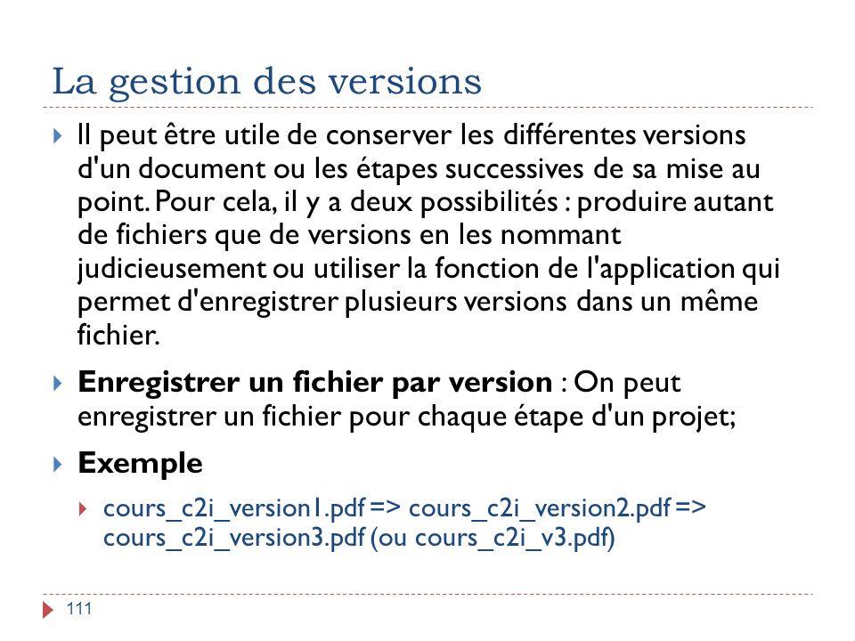 La gestion des versions 111  ll peut être utile de conserver les différentes versions d'un document ou les étapes successives de sa mise au point. Po
