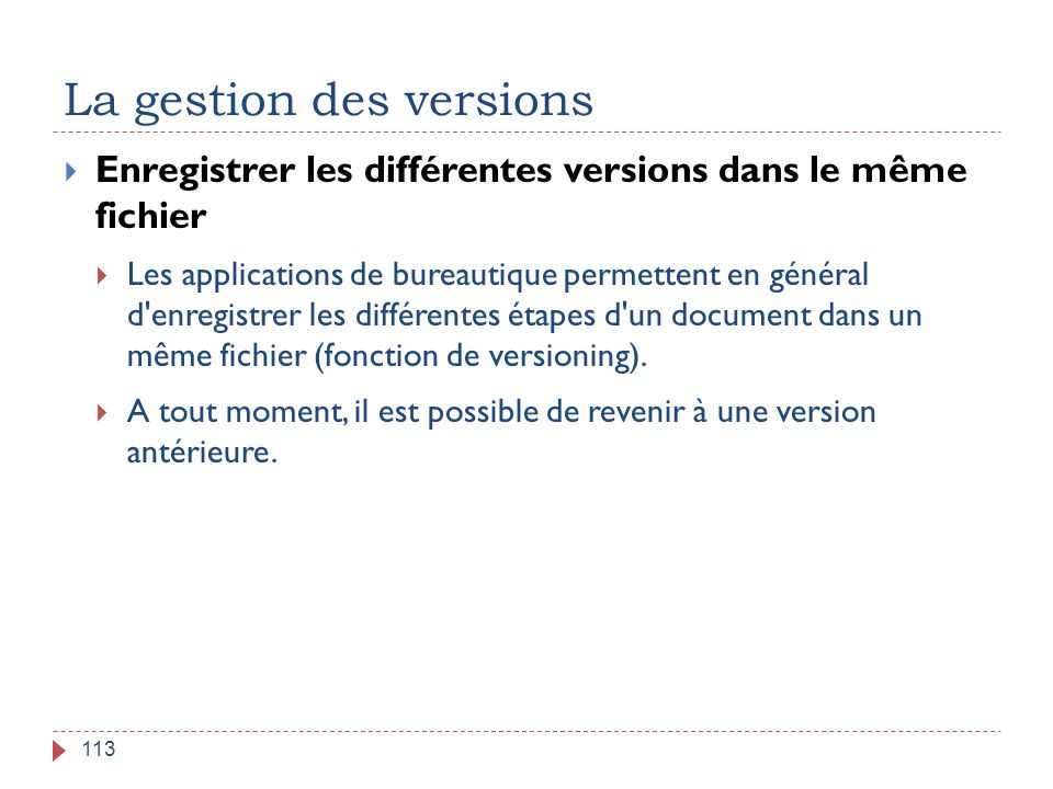 La gestion des versions 113  Enregistrer les différentes versions dans le même fichier  Les applications de bureautique permettent en général d'enre