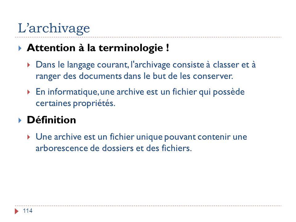 L'archivage 114  Attention à la terminologie !  Dans le langage courant, l'archivage consiste à classer et à ranger des documents dans le but de les