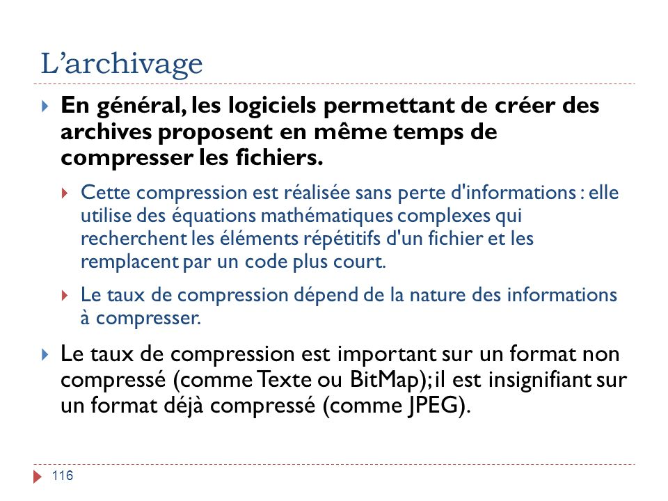 L'archivage 116  En général, les logiciels permettant de créer des archives proposent en même temps de compresser les fichiers.  Cette compression e