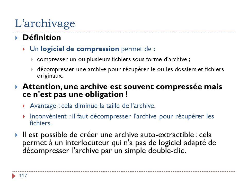 L'archivage 117  Définition  Un logiciel de compression permet de :  compresser un ou plusieurs fichiers sous forme d'archive ;  décompresser une