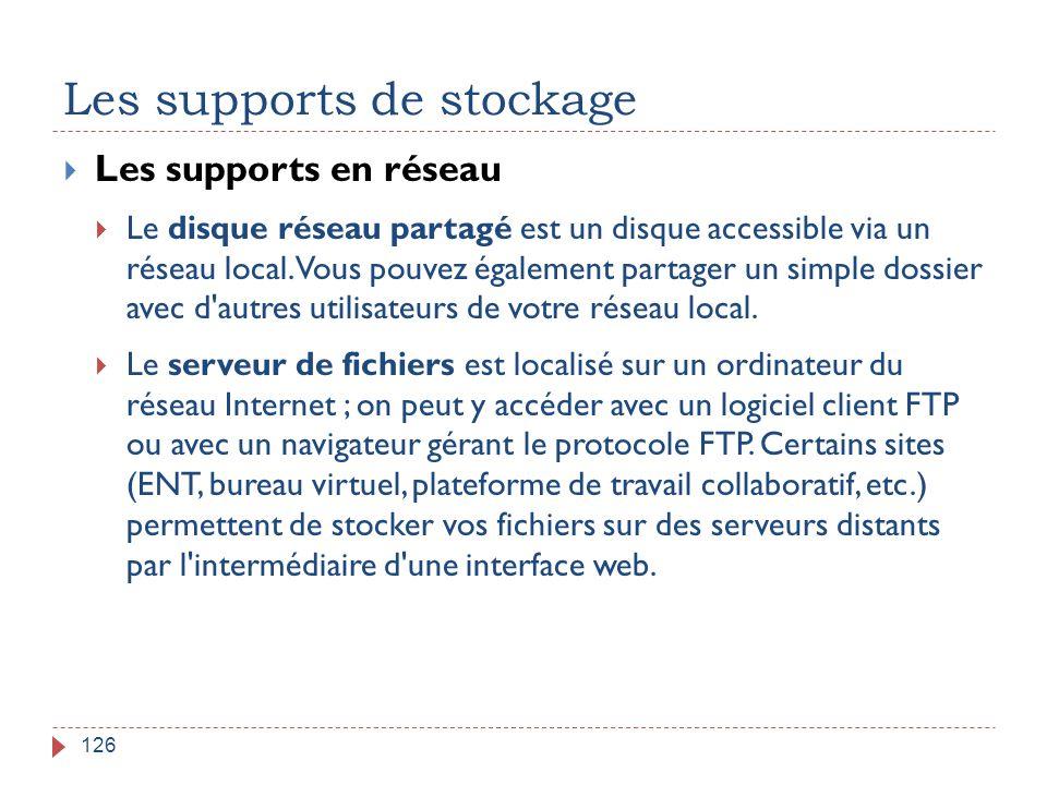 Les supports de stockage 126  Les supports en réseau  Le disque réseau partagé est un disque accessible via un réseau local. Vous pouvez également p