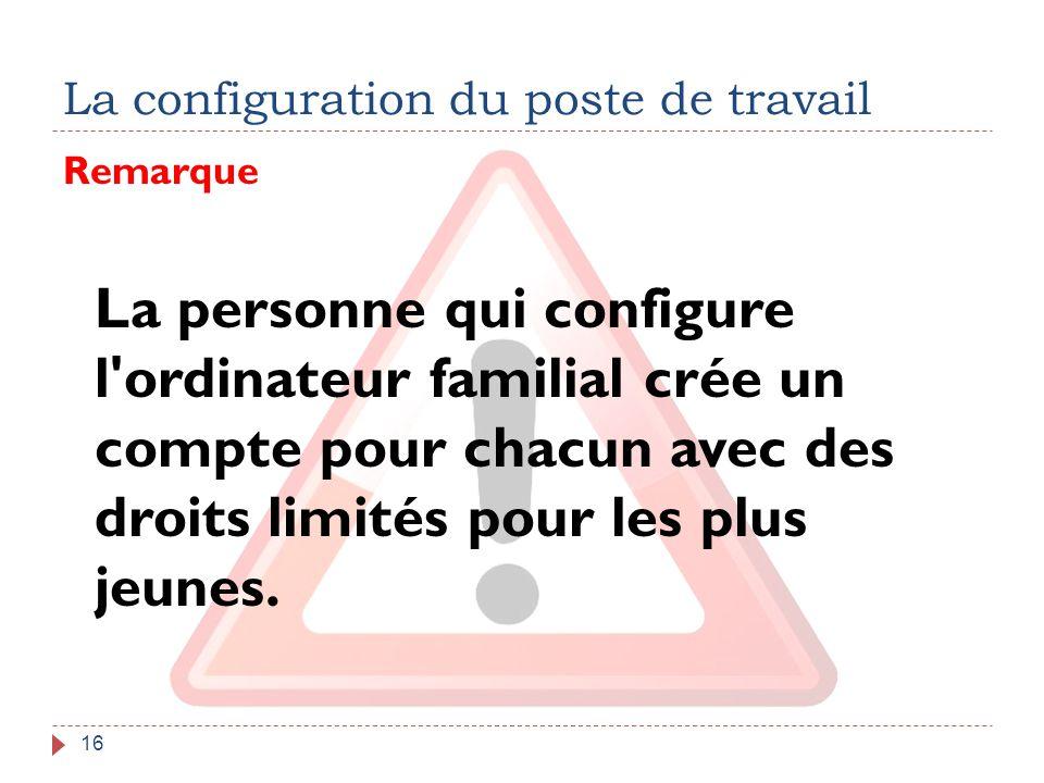 La configuration du poste de travail 16 Remarque La personne qui configure l'ordinateur familial crée un compte pour chacun avec des droits limités po