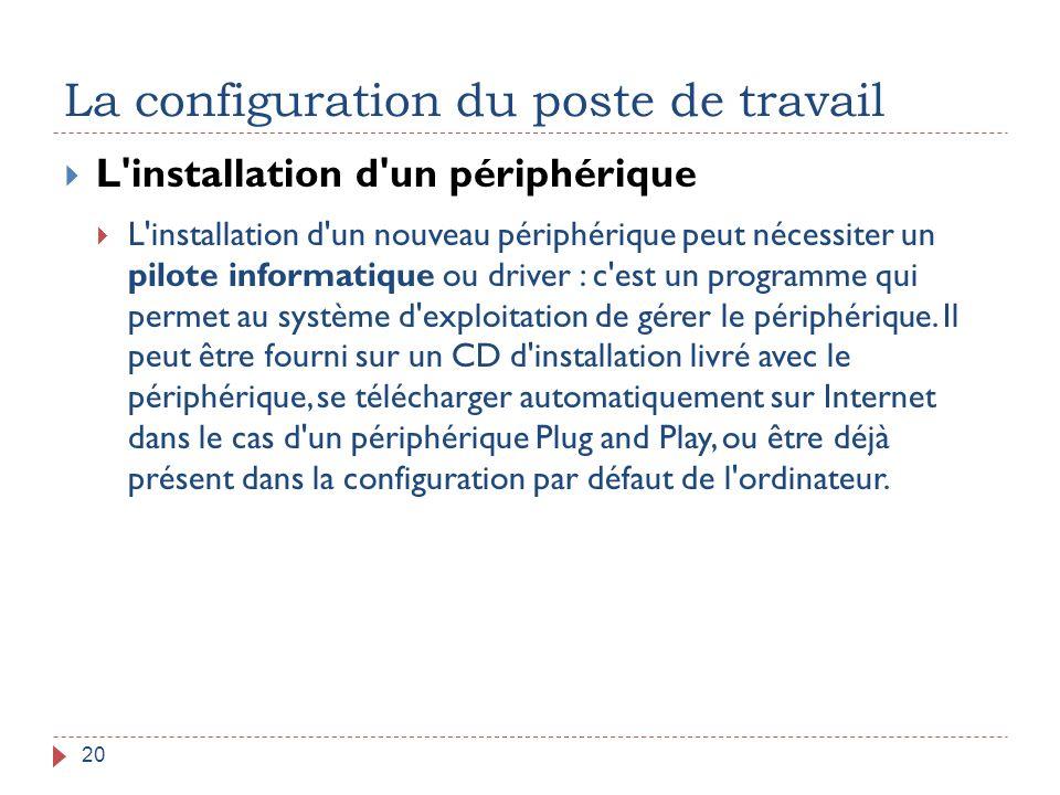 La configuration du poste de travail 20  L'installation d'un périphérique  L'installation d'un nouveau périphérique peut nécessiter un pilote inform