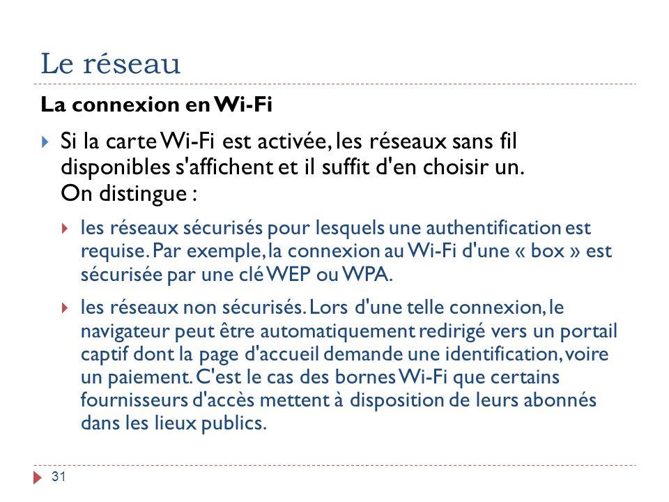 Le réseau 31 La connexion en Wi-Fi  Si la carte Wi-Fi est activée, les réseaux sans fil disponibles s'affichent et il suffit d'en choisir un. On dist