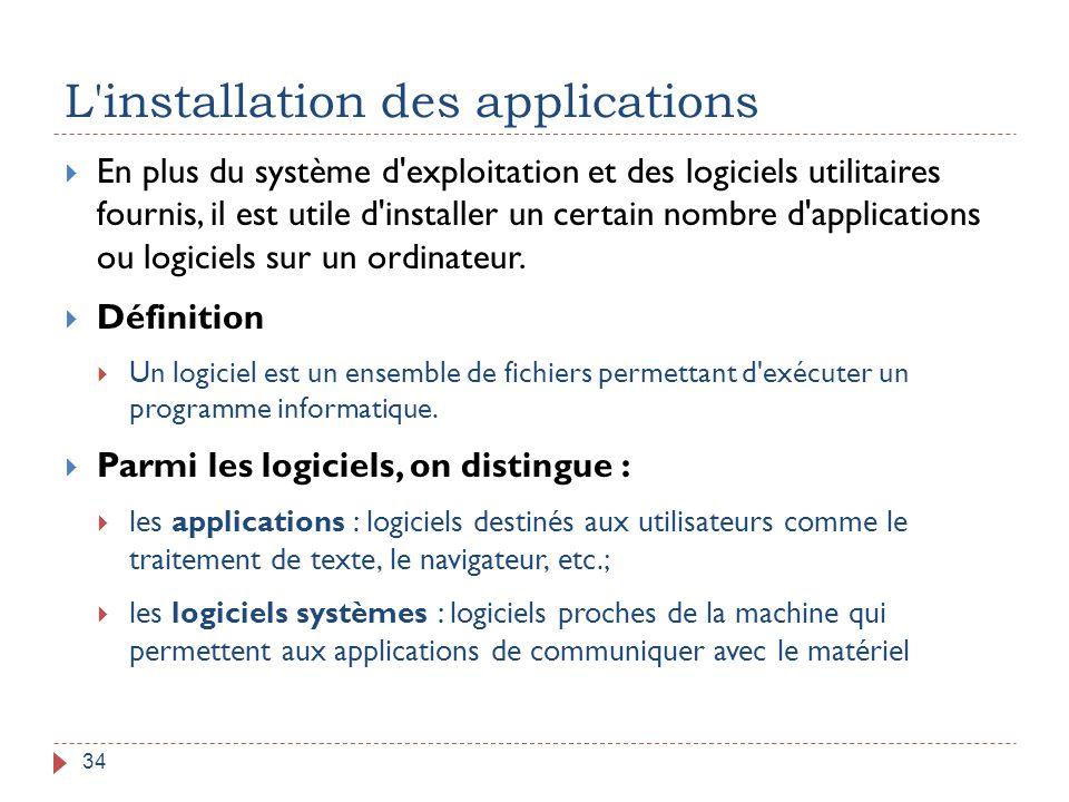 L'installation des applications 34  En plus du système d'exploitation et des logiciels utilitaires fournis, il est utile d'installer un certain nombr