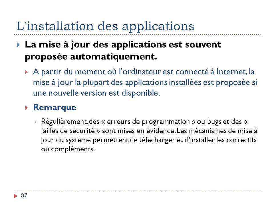 L'installation des applications 37  La mise à jour des applications est souvent proposée automatiquement.  A partir du moment où l'ordinateur est co