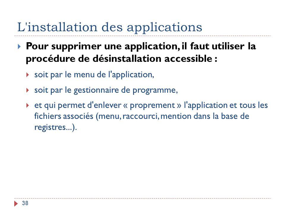 L'installation des applications 38  Pour supprimer une application, il faut utiliser la procédure de désinstallation accessible :  soit par le menu