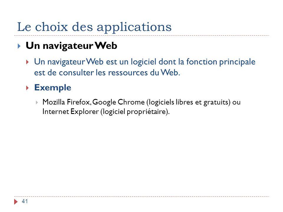 Le choix des applications 41  Un navigateur Web  Un navigateur Web est un logiciel dont la fonction principale est de consulter les ressources du We