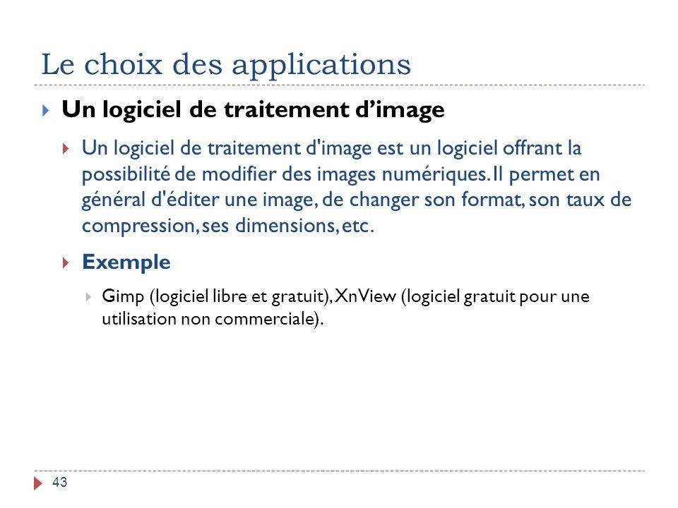 Le choix des applications 43  Un logiciel de traitement d'image  Un logiciel de traitement d'image est un logiciel offrant la possibilité de modifie