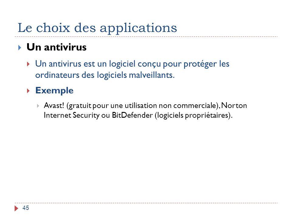 Le choix des applications 45  Un antivirus  Un antivirus est un logiciel conçu pour protéger les ordinateurs des logiciels malveillants.  Exemple 