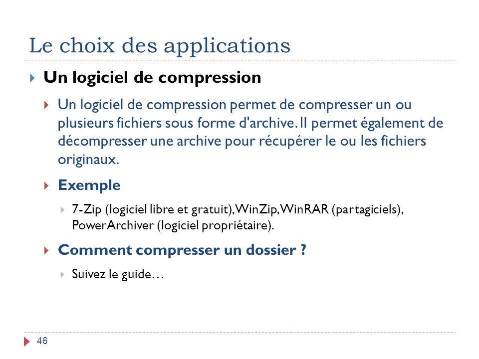 Le choix des applications 46  Un logiciel de compression  Un logiciel de compression permet de compresser un ou plusieurs fichiers sous forme d'arch