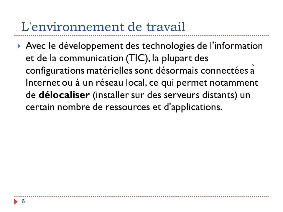 L environnement de travail 7 Définition  L environnement de travail d un usager se compose :  d un poste de travail avec ses périphériques : souris, clavier, imprimante, casque, etc.