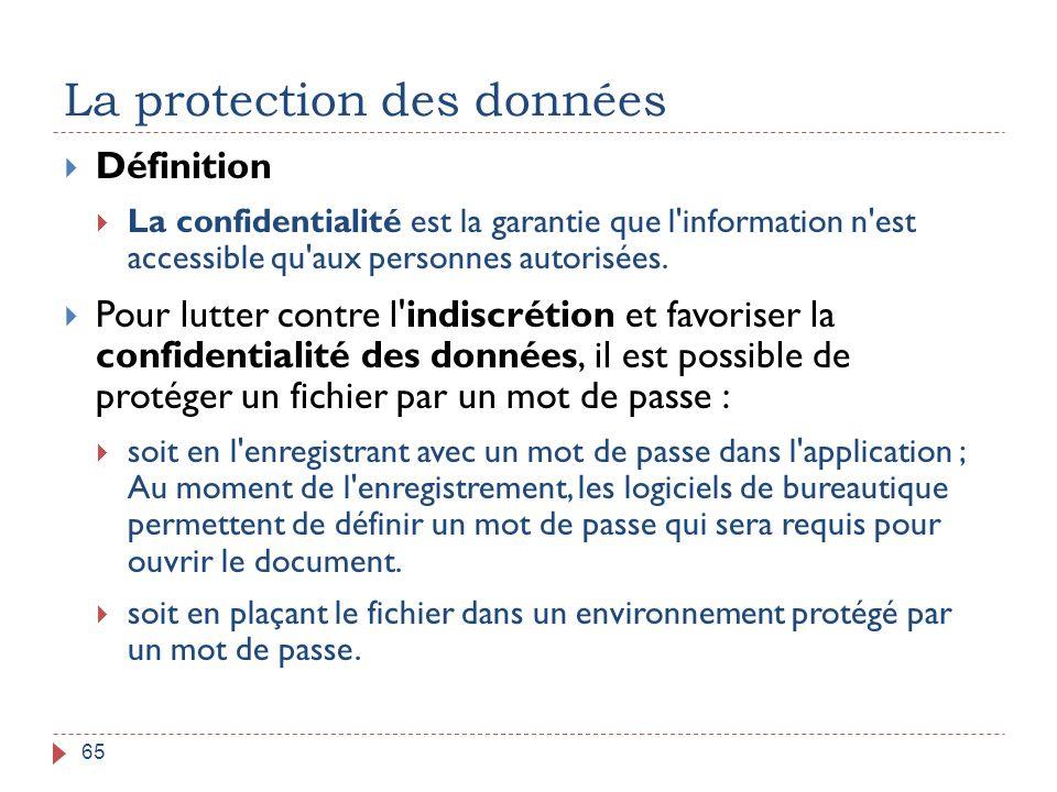 La protection des données 65  Définition  La confidentialité est la garantie que l'information n'est accessible qu'aux personnes autorisées.  Pour