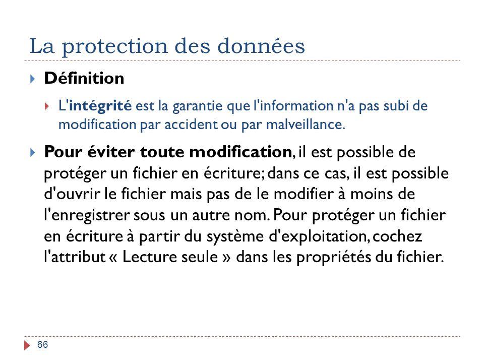 La protection des données 66  Définition  L'intégrité est la garantie que l'information n'a pas subi de modification par accident ou par malveillanc