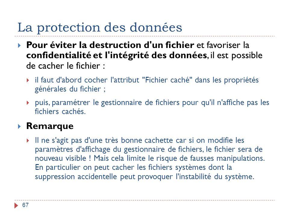 La protection des données 67  Pour éviter la destruction d'un fichier et favoriser la confidentialité et l'intégrité des données, il est possible de