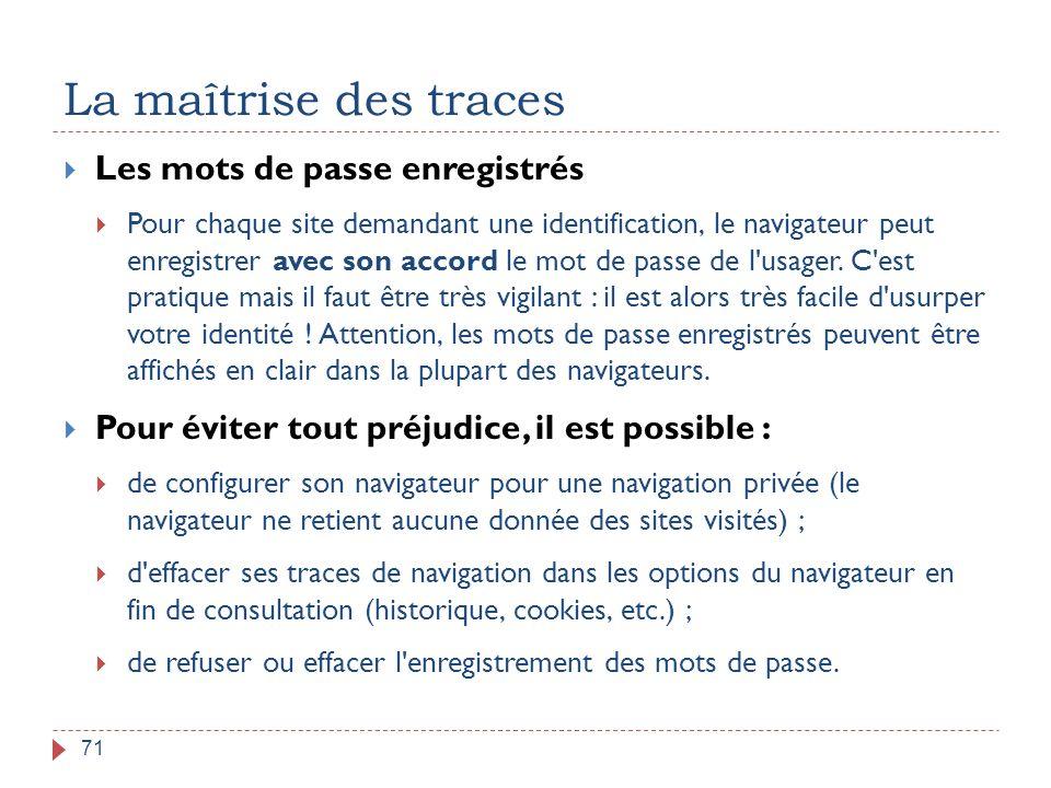 La maîtrise des traces 71  Les mots de passe enregistrés  Pour chaque site demandant une identification, le navigateur peut enregistrer avec son acc