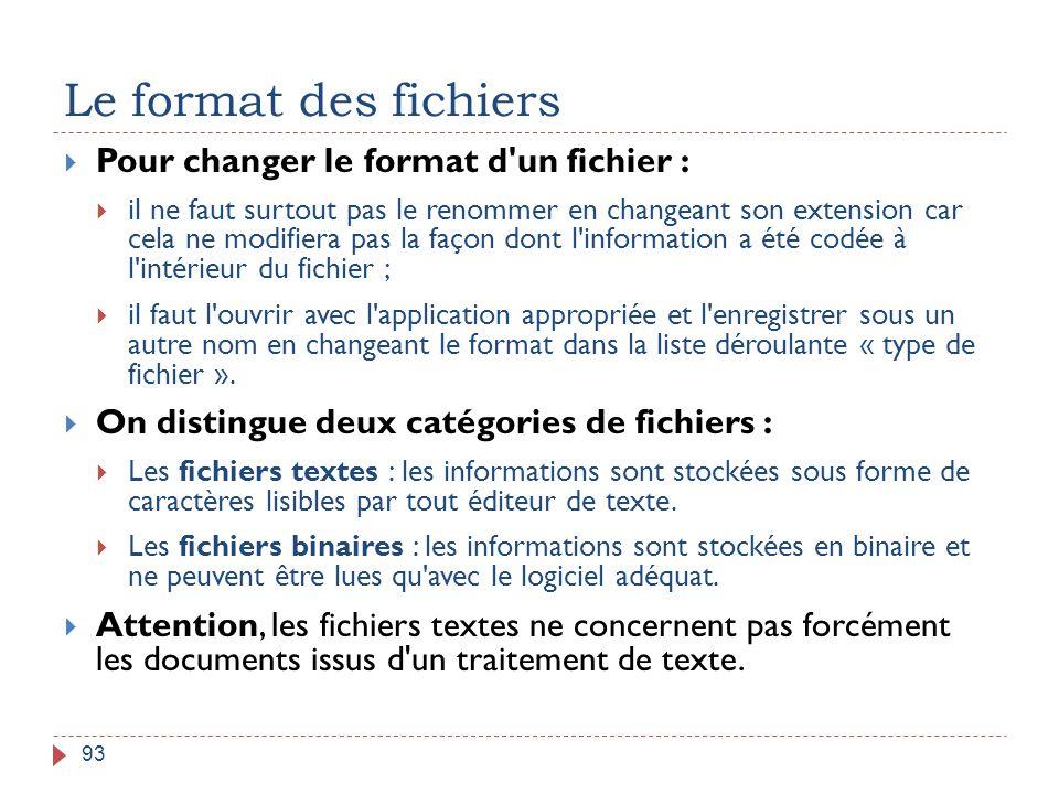 Le format des fichiers 93  Pour changer le format d'un fichier :  il ne faut surtout pas le renommer en changeant son extension car cela ne modifier