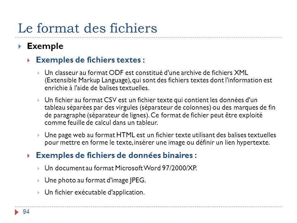 Le format des fichiers 94  Exemple  Exemples de fichiers textes :  Un classeur au format ODF est constitué d'une archive de fichiers XML (Extensibl