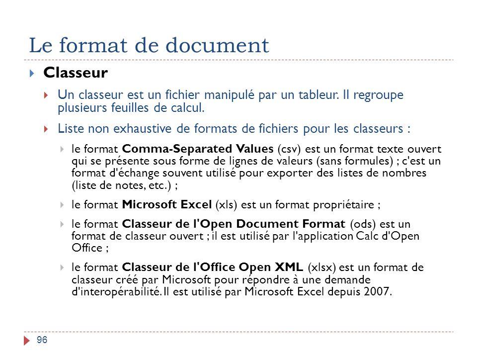 Le format de document 96  Classeur  Un classeur est un fichier manipulé par un tableur. Il regroupe plusieurs feuilles de calcul.  Liste non exhaus