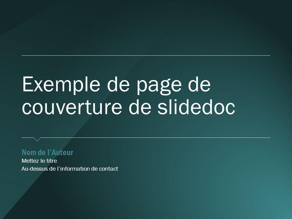 Exemple de page de couverture de slidedoc  Nom de l'Auteur  Mettez le titre  Au-dessus de l'information de contact