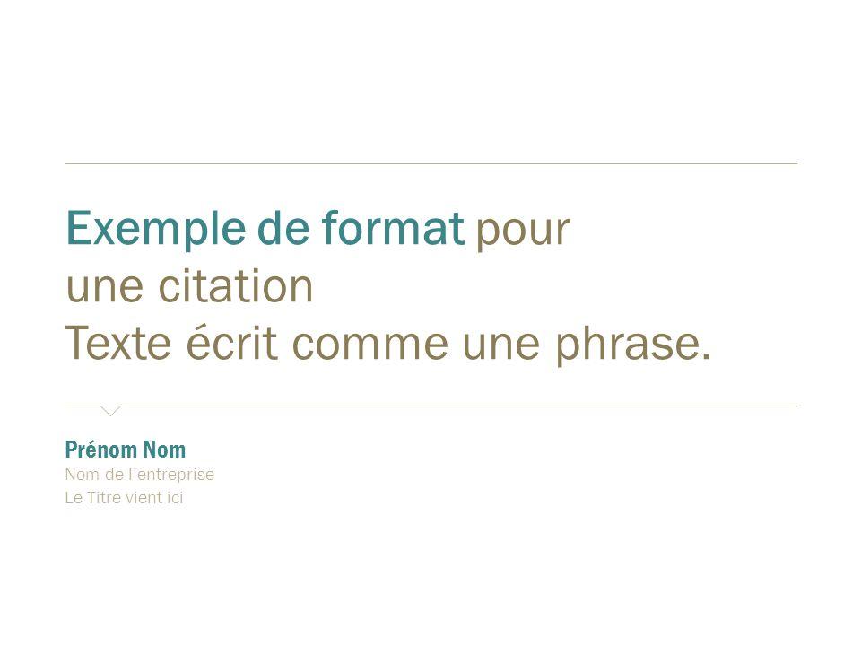 Exemple de format pour une citation Texte écrit comme une phrase.  Prénom Nom  Nom de l'entreprise  Le Titre vient ici