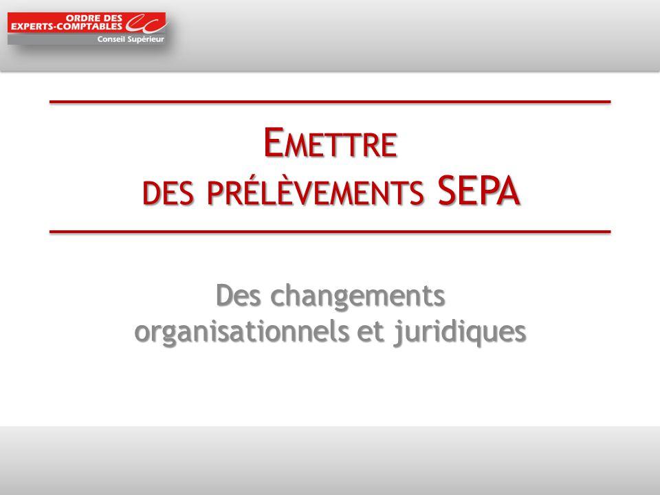 E METTRE DES PRÉLÈVEMENTS SEPA Des changements organisationnels et juridiques