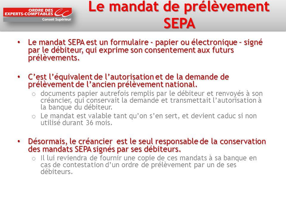 Le mandat de prélèvement SEPA Le mandat SEPA est un formulaire - papier ou électronique – signé par le débiteur, qui exprime son consentement aux futu