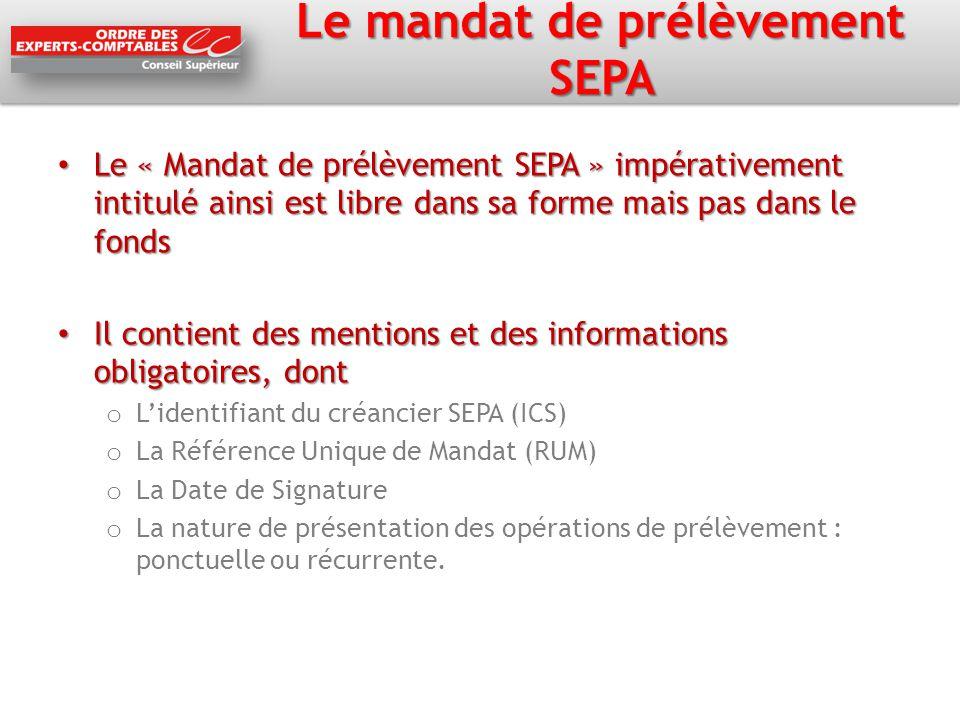Le mandat de prélèvement SEPA Le « Mandat de prélèvement SEPA » impérativement intitulé ainsi est libre dans sa forme mais pas dans le fonds Le « Mand