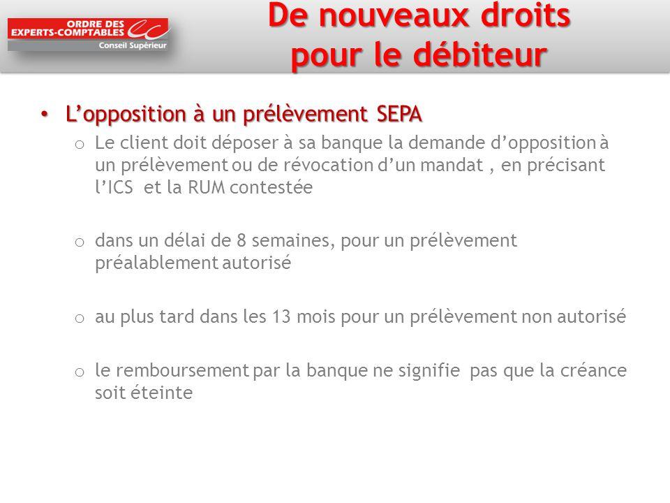 De nouveaux droits pour le débiteur L'opposition à un prélèvement SEPA L'opposition à un prélèvement SEPA o Le client doit déposer à sa banque la dema