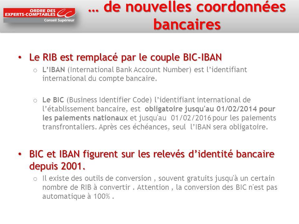 … de nouvelles coordonnées bancaires Le RIB est remplacé par le couple BIC-IBAN Le RIB est remplacé par le couple BIC-IBAN o L'IBAN (International Ban