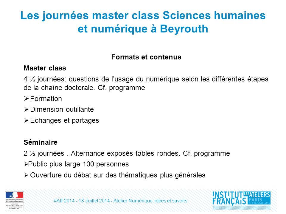 Les journées master class Sciences humaines et numérique à Beyrouth Formats et contenus Master class 4 ½ journées: questions de l'usage du numérique selon les différentes étapes de la chaîne doctorale.