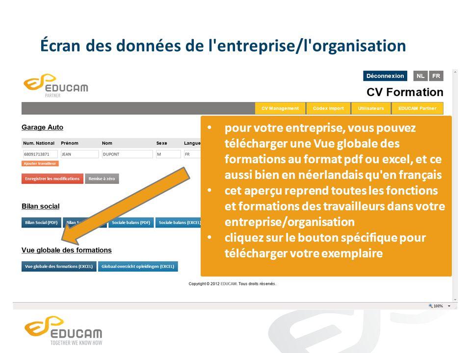 Écran des données de l entreprise/l organisation pour votre entreprise, vous pouvez télécharger une Vue globale des formations au format pdf ou excel, et ce aussi bien en néerlandais qu en français cet aperçu reprend toutes les fonctions et formations des travailleurs dans votre entreprise/organisation cliquez sur le bouton spécifique pour télécharger votre exemplaire