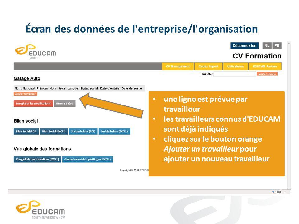 Écran des données de l entreprise/l organisation une ligne est prévue par travailleur les travailleurs connus d EDUCAM sont déjà indiqués cliquez sur le bouton orange Ajouter un travailleur pour ajouter un nouveau travailleur