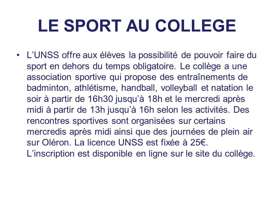 LE SPORT AU COLLEGE L'UNSS offre aux élèves la possibilité de pouvoir faire du sport en dehors du temps obligatoire. Le collège a une association spor