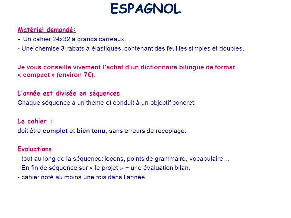 ESPAGNOL Matériel demandé: - Un cahier 24x32 à grands carreaux. - Une chemise 3 rabats à élastiques, contenant des feuilles simples et doubles. Je vou