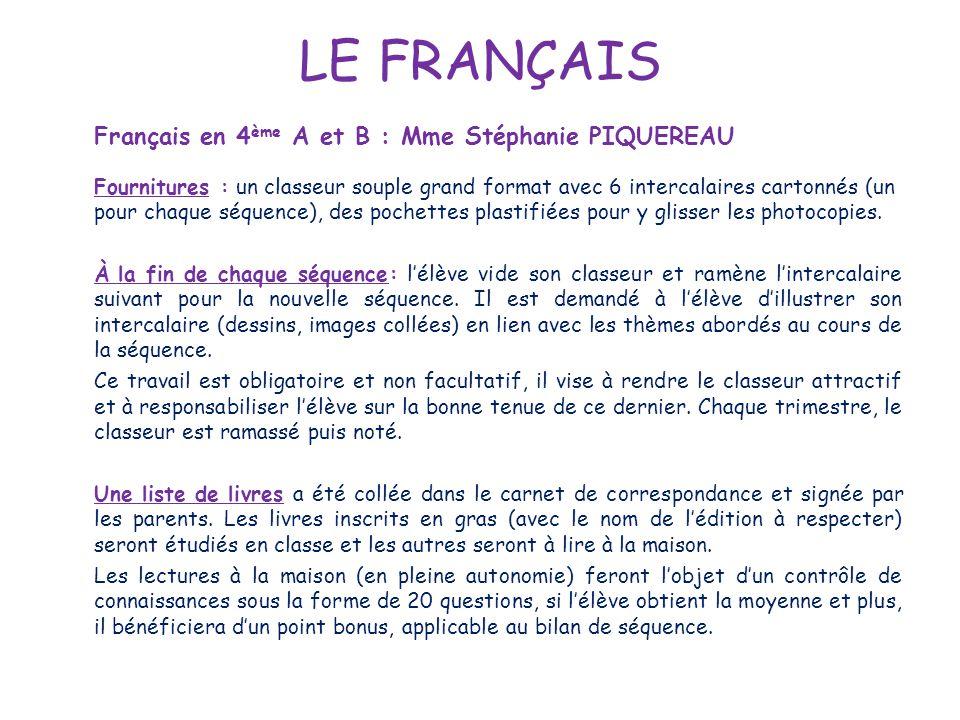 LE FRANÇAIS Français en 4 ème A et B : Mme Stéphanie PIQUEREAU Fournitures : un classeur souple grand format avec 6 intercalaires cartonnés (un pour c