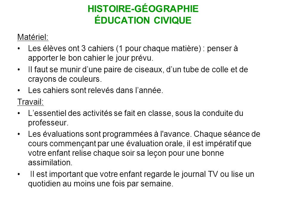HISTOIRE-GÉOGRAPHIE ÉDUCATION CIVIQUE Matériel: Les élèves ont 3 cahiers (1 pour chaque matière) : penser à apporter le bon cahier le jour prévu. Il f