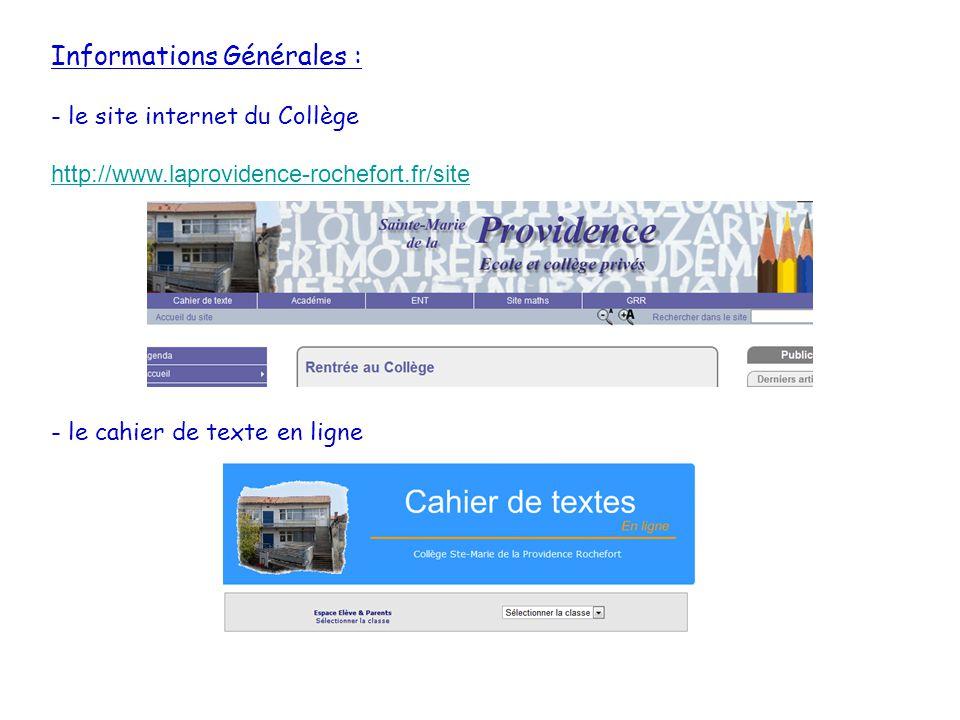 Informations Générales : - le site internet du Collège http://www.laprovidence-rochefort.fr/site http://www.laprovidence-rochefort.fr/site - le cahier