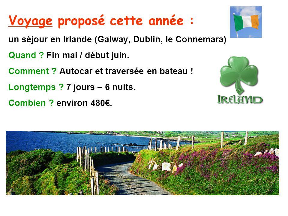 Voyage proposé cette année : un séjour en Irlande (Galway, Dublin, le Connemara) Quand ? Fin mai / début juin. Comment ? Autocar et traversée en batea