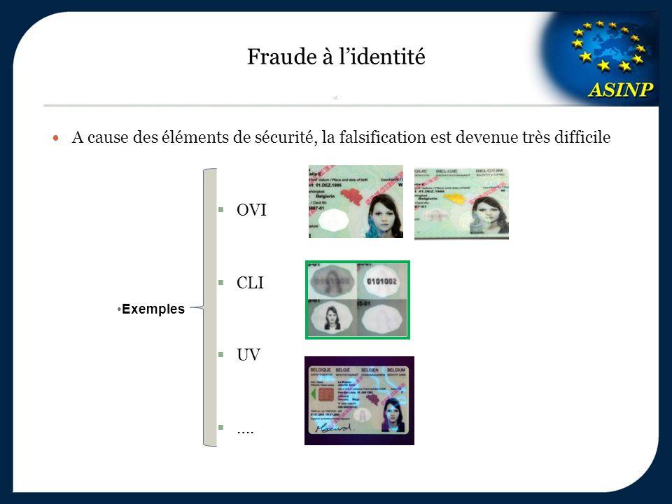Fraude à l'identité 5 A cause des éléments de sécurité, la falsification est devenue très difficile  OVI  CLI  UV  …. Exemples