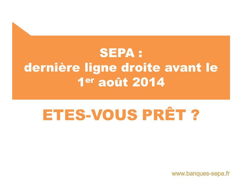 SEPA : dernière ligne droite avant le 1 er août 2014 ETES-VOUS PRÊT