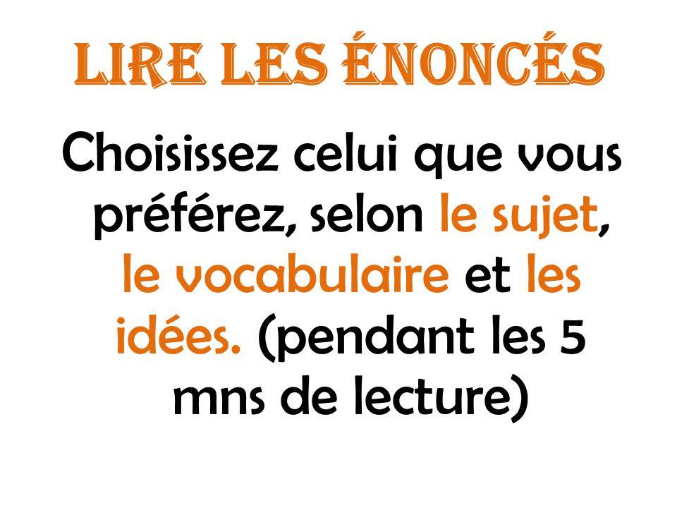 LIRE LES ÉNONCÉS Choisissez celui que vous préférez, selon le sujet, le vocabulaire et les idées. (pendant les 5 mns de lecture)