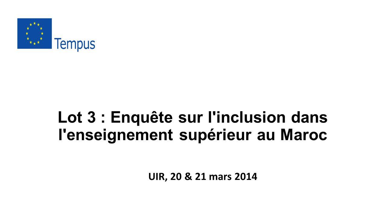 Lot 3 : Enquête sur l inclusion dans l enseignement supérieur au Maroc UIR, 20 & 21 mars 2014